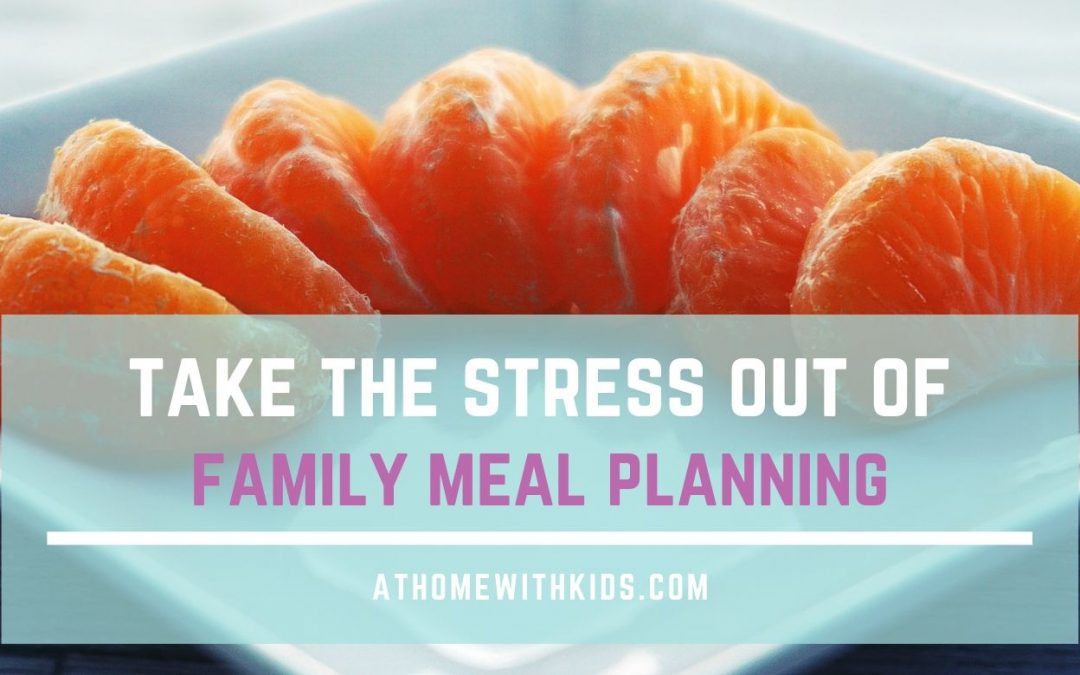 How To Take The Stress Out Of Family Meal Planning