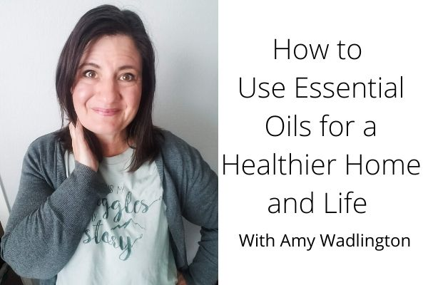 How to Use Essential Oils for a Healthier Home and Life