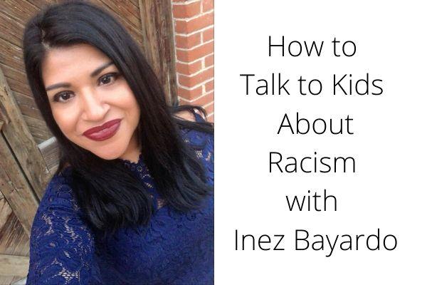 How to Talk to Kids About Racism with Inez Bayardo